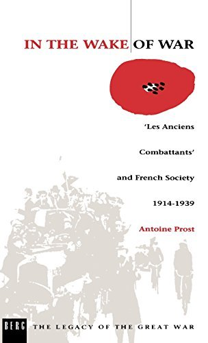 [[In the Wake of War: 'les Anciens Combattants' and French Society 1914-1939 (Legacy of the Great War)]] [By: Antoine Prost] [September, 1992]