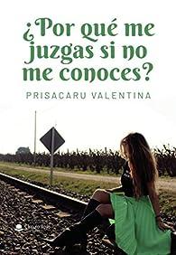¿Por qué me juzgas si no me conoces? par Prisacaru Valentina