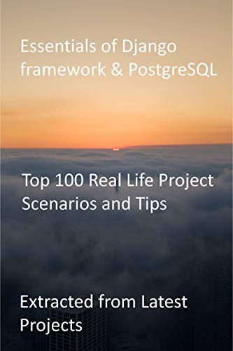 Essentials of Django framework & PostgreSQL: Top 100 Real Life Project Scenarios and Tips - Extracted from Latest Projects (English Edition)