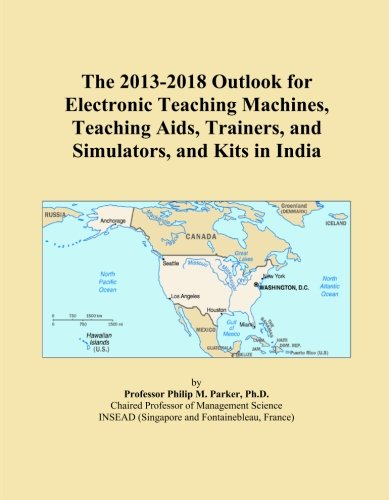 The 2013-2018 Outlook for Electronic Teaching Machines, Teaching Aids, Trainers, and Simulators, and Kits in India