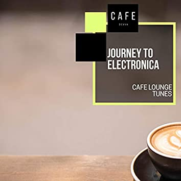 Journey To Electronica - Cafe Lounge Tunes