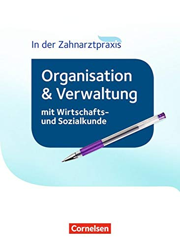 Zahnmedizinische Fachangestellte - Organisation und Verwaltung in der Zahnarztpraxis (mit Wirtschafts- und Sozialkunde) - Neubearbeitung 2016: ... (mit Wirtschafts- und Sozialkunde) - 2016)