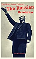 The Clever Teens' Guide to the Russian Revolution (The Clever Teens' Guides)