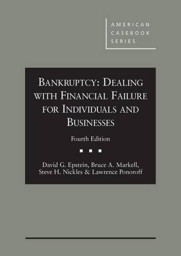 Compare Textbook Prices for Bankruptcy: Dealing with Financial Failure for Individuals and Businesses, 4th American Casebook Series 4 Edition ISBN 9781628100198 by Epstein, David,Markell, Bruce,Nickles, Steve,Ponoroff, Lawrence