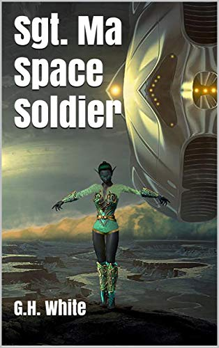 Sgt. Ma Space Soldier by [G.H. White]