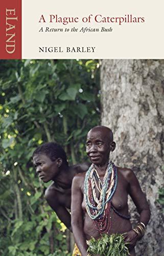 A Plague of Caterpillars: A Return to the African Bush (Eland Classics)
