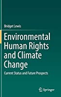 Environmental Human Rights and Climate Change: Current Status and Future Prospects