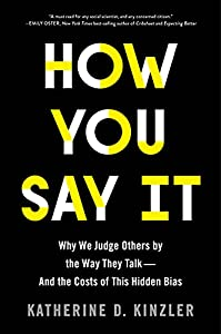 How You Say It: Why We Judge Others by the Way They Talk—and the Costs of This Hidden Bias
