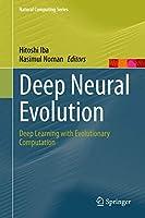 Deep Neural Evolution: Deep Learning with Evolutionary Computation (Natural Computing Series)