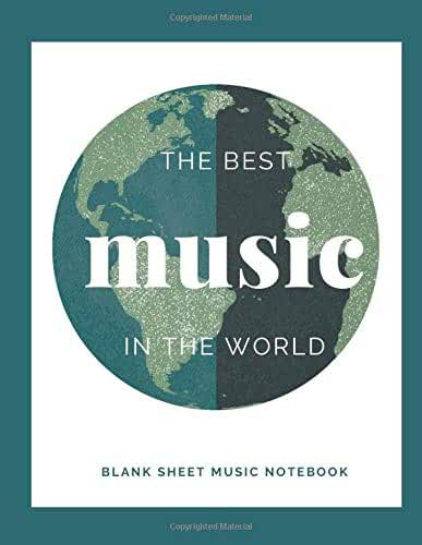 The Best Music in The World. Blank Sheet Music Notebook: Songwriting Journal, Musician Gifts, 12 staves,  110 Pages