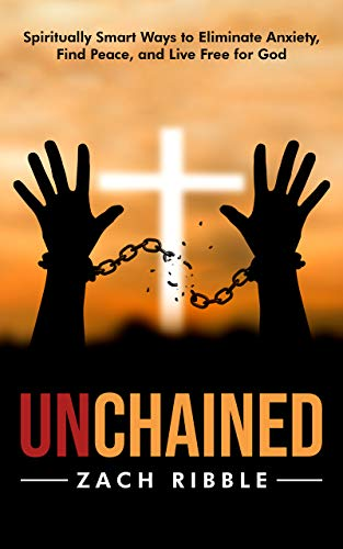 Unchained: Spiritually Smart Ways to Eliminate Anxiety, Find Peace, and Live Free for God (English Edition)
