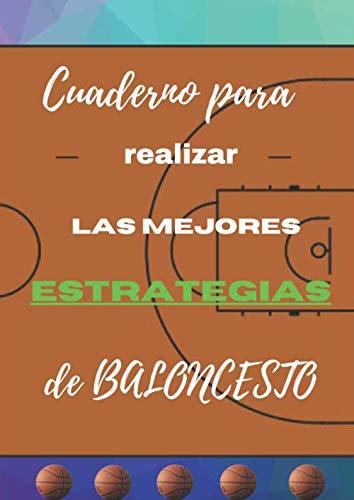 Cuaderno para realizar las mejores estrategias de BALONCESTO: Libro de soporte para la optimización moderna del hermoso juego en el mundo del BALONCESTO