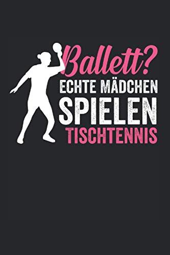 Ballett? echte Mädchen spielen Tischtennis: Tischtennis Notizbuch Tagebuch Liniert A5 6x9 Zoll Logbuch Planer Geschenk