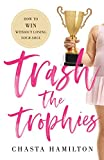 Trash the Trophies: How to Win Without Losing Your Soul