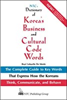 Ntc's Dictionary of Korea's Business and Cultural Code Words: The Complete Guide to Key Words That Express How the Koreans Think, Communicate, and Behave (National Textbook Language Dictionaries,)