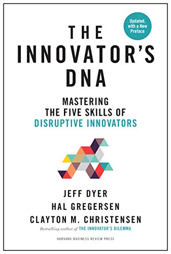 Compare Textbook Prices for Innovator's DNA, Updated, with a New Preface: Mastering the Five Skills of Disruptive Innovators Revised Edition ISBN 9781633697201 by Dyer, Jeff,Gregersen, Hal,Christensen, Clayton M.
