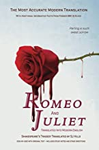 Romeo and Juliet Translated into Modern English: The most accurate line-by-line translation available, alongside original English, stage directions and historical notes (Shakespeare Translated)