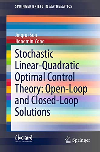 Stochastic Linear-Quadratic Optimal Control Theory: Open-Loop and Closed-Loop Solutions: Volume 1 (SpringerBriefs in Mathematics)