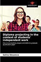Diploma projecting in the context of students' independent work: How to successfully prepare and defend a graduate qualification paper