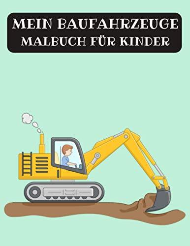 MEIN BAUFAHRZEUGE MALBUCH FÜR KINDER: Das große Ausmalbuch der Baustellen Fahrzeuge Entdecke Traktor, Bagger, Autos und das Feuerwehr Löschauto Kinderbuch für Mädchen & Jungen