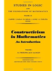Constructivism in Mathematics: An Introduction,  (Studies in Logic and the Foundations of Mathematics, Volume 121)
