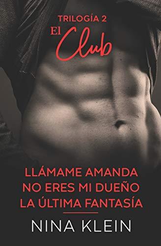 """Trilogía 2 El Club (4, 5 y 6): """"Llámame Amanda"""", """"No eres mi dueño"""" y """"La última fantasía"""" (Spanish Edition)"""