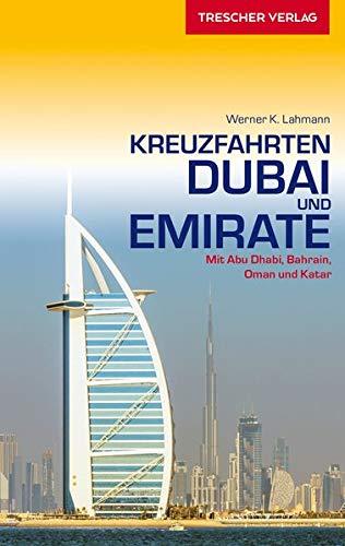 Reiseführer Kreuzfahrten Dubai und Emirate: Mit Abu Dhabi, Bahrain, Oman und Katar (Trescher-Reiseführer)