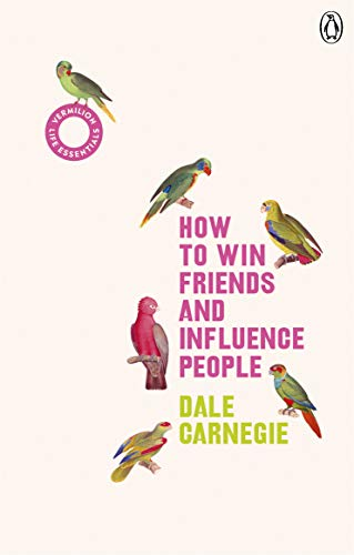 How to Win Friends and Influence People: (Vermilion Life Essentials) (Vermilion Classics)