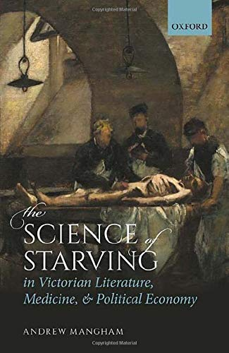 The Science of Starving in Victorian Literature, Medicine, and Political Economy