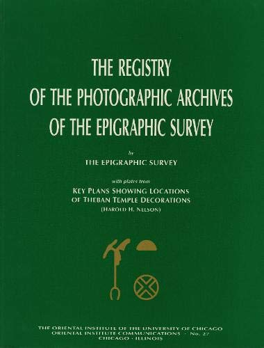 The Registry of the Photographic Archives of the Epigraphic Survey, with Plates from Key Plans Showing Locations of Theban Temple Decorations (Oriental Institute Communications)