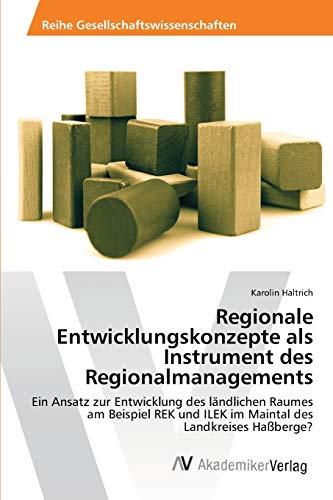 Regionale Entwicklungskonzepte als Instrument des Regionalmanagements: Ein Ansatz zur Entwicklung des ländlichen Raumes am Beispiel REK und ILEK im Maintal des Landkreises Haßberge?