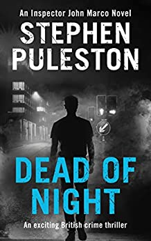 Dead of Night: An exciting British crime thriller (Detective Inspector Marco Book 5) by [Stephen Puleston]