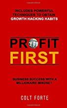 Profit First: Business Success with a Millionaire Mindset: Includes Powerful Techniques to obtain Growth Hacking Habits