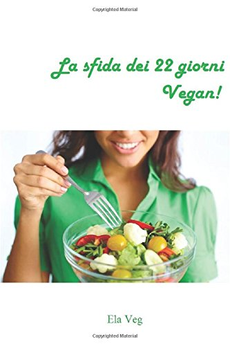 La sfida dei 22 giorni vegan!: Dieta vegana di 22 giorni con ricette