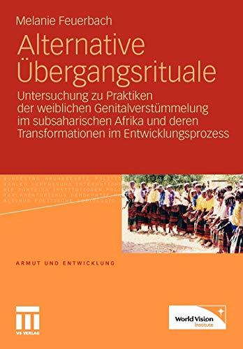 Alternative Übergangsrituale: Untersuchung zu Praktiken der weiblichen Genitalverstümmelung im subsaharischen Afrika und deren Transformationen im Entwicklungsprozess