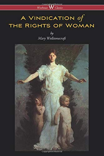 A Vindication of the Rights of Woman (Wisehouse Classics Edition): Original 1792 Edition