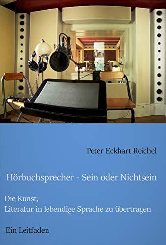 Hörbuchsprecher - Sein oder Nichtsein: Die Kunst, Literatur in lebendige Sprache zu übertragen - Ein Leitfaden