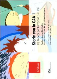 Storie con la CAA 1. Tre in-book per bambini di 3-6 anni: Paolo e i capelli ribelli-Anna e l'altalena-Luigi e il minestrone