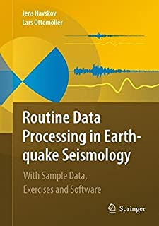 Routine Data Processing in Earthquake Seismology: With Sample Data, Exercises and Software by Jens Havskov Lars Ottemolle...