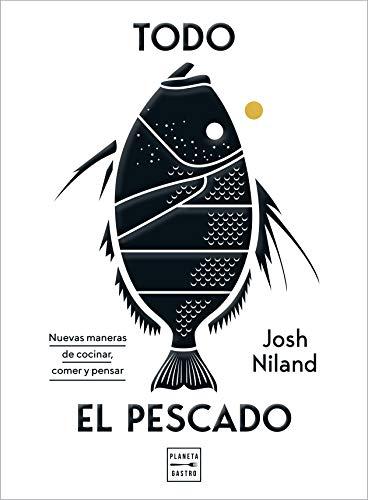 Todo el pescado: Nuevas maneras de cocinar, comer y pensar (Cocina T)