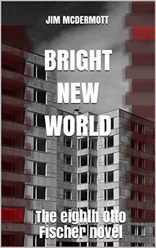 Bright New World: The eighth Otto Fischer novel