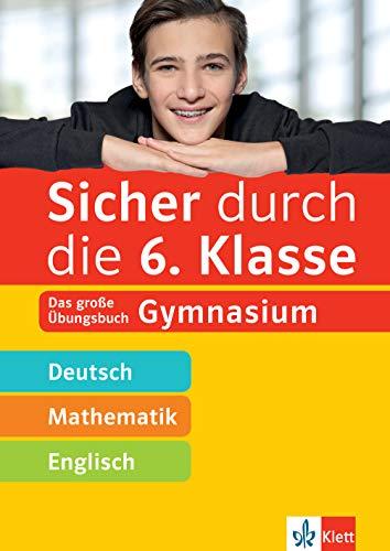 Klett Sicher durch die 6. Klasse - Deutsch, Mathe, Englisch: Das große Übungsbuch fürs Gymnasium