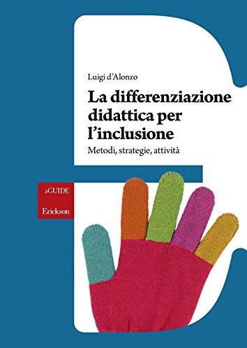 La differenziazione didattica per l'inclusione. Metodi, strategie, attività