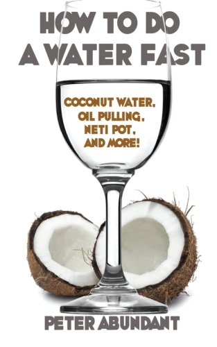 How To Do A Water Fast: Coconut Water,...