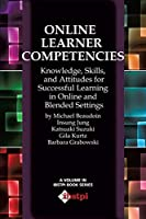Online Learner Competencies: Knowledge, Skills, and Attitudes for Successful Learning in Online and Blended Settings (The Ibstpi Book Series)