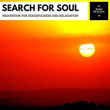 Search For Soul - Meditation For Peacefulness And Relaxation