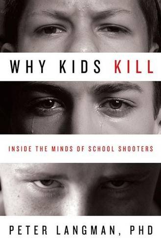 Why Kids Kill: Inside the Minds of School Shooters