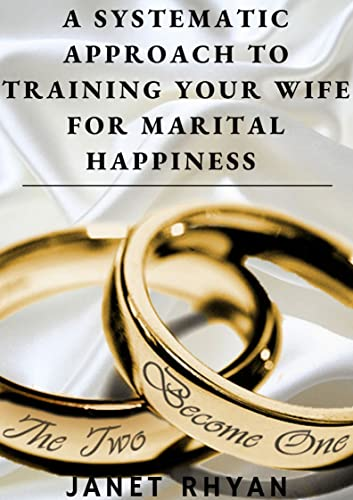 A Systematic Approach To Training Your Wife For Marital Happiness (English Edition)