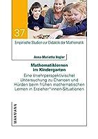 Mathematiklernen im Kindergarten: Eine (mehrperspektivische) Untersuchung zu Chancen und Huerden beim fruehen mathematischen Lernen in Erzieher*innen-Situationen