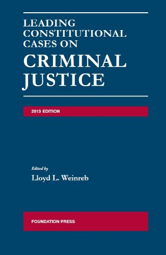 Leading Constitutional Cases on Criminal Justice, 2013 (University Casebook Series)